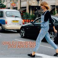 Por que rejeitamos tanto a moda dos anos 90?